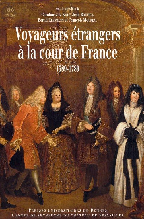 Parution : Voyageurs étrangers à la cour de France, 1589-1789 (coéd. PUR/CRCV, coll. Aulica)